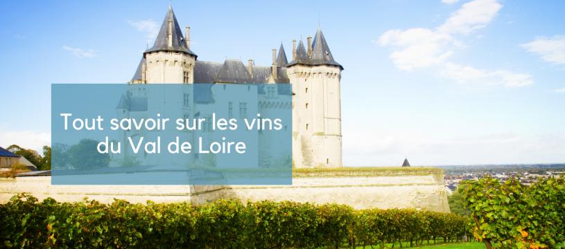 Tout savoir sur les vins du Val de Loire